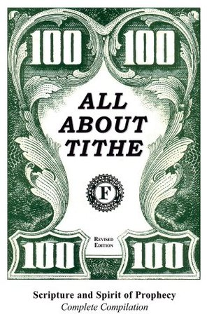 All About Tithe: Scripture and Spirit of Prophecy Complete Compilation