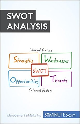 The SWOT Analysis: Develop strengths to decrease the weaknesses of your business (Management & Marketing Book 21)