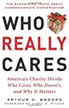 Who Really Cares: The Surprising Truth About Compasionate Conservatism Who Gives, Who Doesn't, and Why It Matters