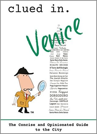Clued In Venice: The Concise and Opinionated Guide to the City  -2021