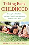 Taking Back Childhood: Helping Your Kids Thrive in a Fast-Paced, Media-Saturated, Violence-Filled World