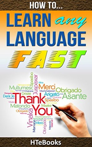 How To Learn Any Language Fast: Quick Start Guide (How To eBooks Book 44)