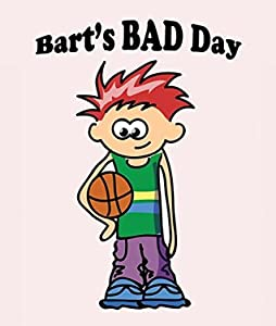 Bart`s Bad Day: Children's Books and Bedtime Stories For Kids Ages 3-8 (Books For Kids Series)