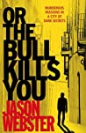 Or the Bull Kills You (Chief Inspector Max Camara, #1)