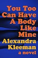 You Too Can Have a Body Like Mine: A Novel