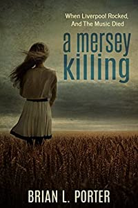 A Mersey Killing: When Liverpool Rocked, And The Music Died (Mersey Murder Mysteries, #1)
