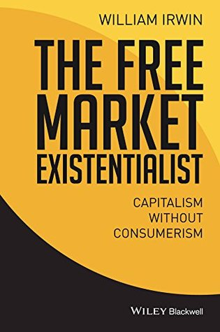 The Free Market Existentialist by William Irwin