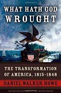 What Hath God Wrought: The Transformation of America, 1815 - 1848