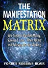 The Manifestation Matrix: Nine Steps to Manifest Money, Success and Love - When Asking and Believing Are Not Working (Amazing Manifestation Strategies Book 2)