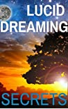 Lucid Dreaming: Lucid Dreaming Secrets, The Best Lucid Dreaming Tips and Techniques You Wish You Knew (LUCID DREAMING SERIES)