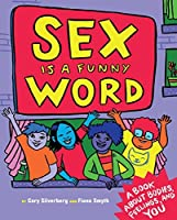 Sex is a Funny Word: A Book about Bodies, Feelings, and YOU