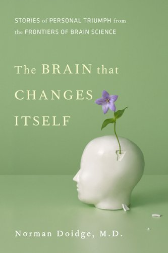 The Brain That Changes Itself Stories of Personal Triumph from the Frontier Books 2007