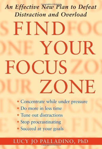 Find-Your-Focus-Zone-An-Effective-New-Plan-to-Defeat-Distraction-and-Overload