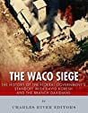 The Waco Siege by Charles River Editors