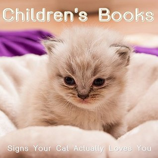 Children's Books: Signs Your Cat Actually Loves You (Cat Picture Books For Kids) (The Most Popular Cat Breeds 2015)