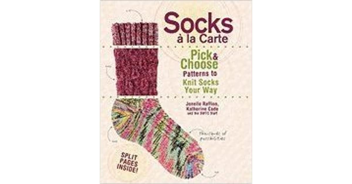 Socks a la Carte: Pick and Choose Patterns to Knit Socks Your Way by ...