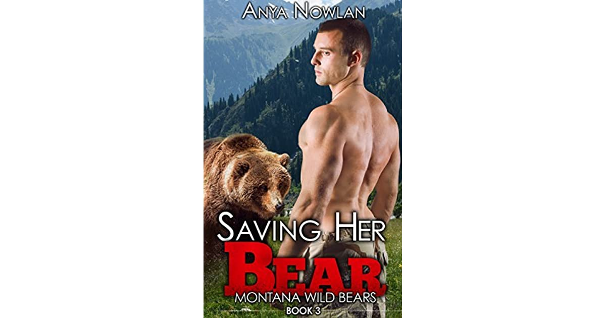 Saving Her Bear Montana Wild Bears 3 By Anya Nowlan
