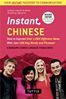 Instant Chinese: How to Express Over 1,000 Different Ideas with Just 100 Key Words and Phrases! (A Mandarin Chinese Phrasebook  Dictionary)