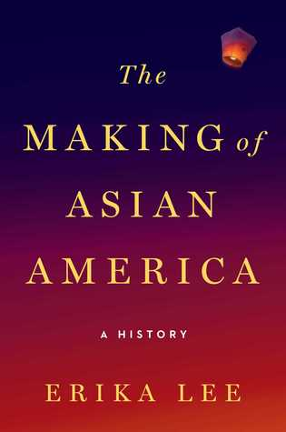 The Making of Asian America by Erika  Lee
