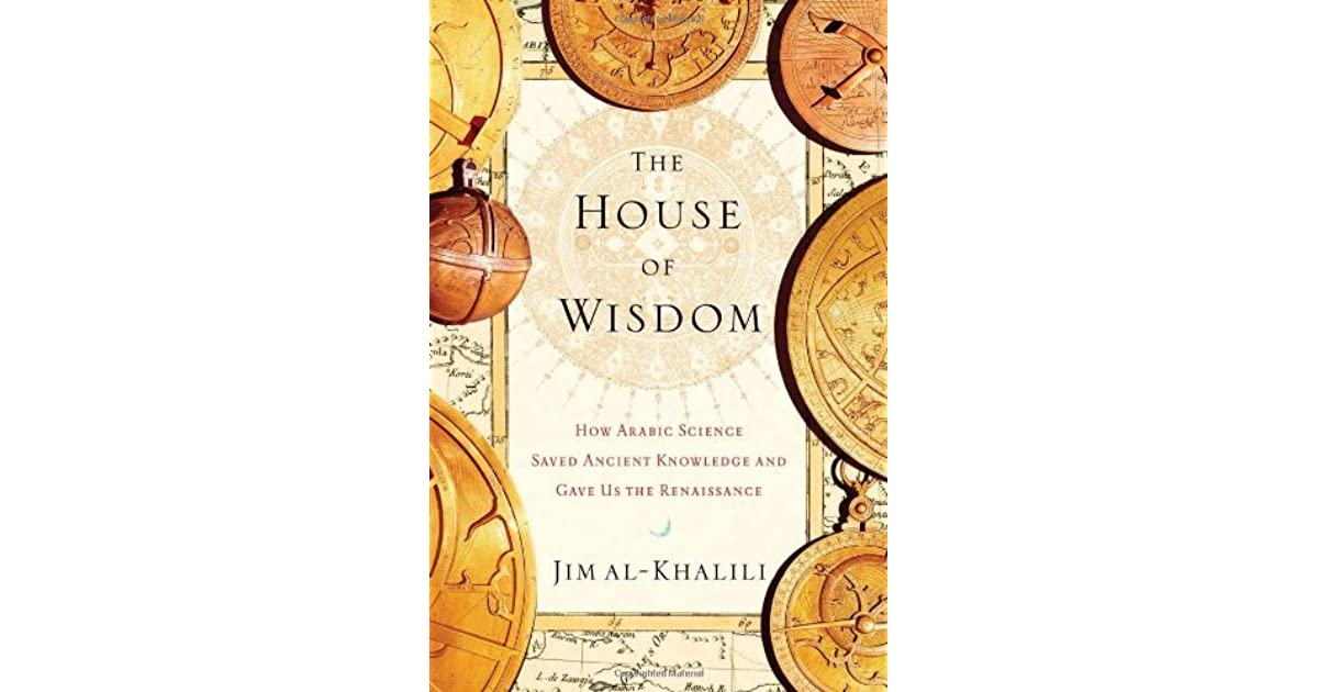the house of wisdom Back in the 9th century ad, the house of wisdom was established in baghdad it contained manuscripts on mathematics, astronomy, science, medicine, and philosophy from persia, india, and greece there were also astronomical observatories, laboratories for chemistry and alchemy, and a center for .