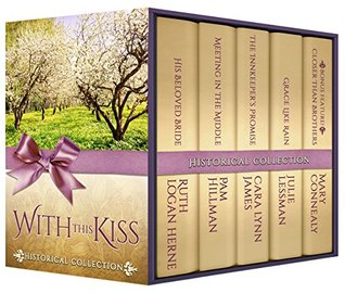 With This Kiss Historical Collection, Five Beautiful Christian Stories By Beloved Historical Romance Authors