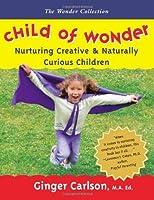 Child of Wonder: Nurturing Creative and Naturally Curious Children (Wonder Collection)