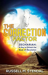 The Correction Factor: Zechariah: A Key to Unlock the Book of Revelation