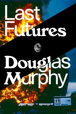 Last Futures: Nature, Technology and the End of Architecture