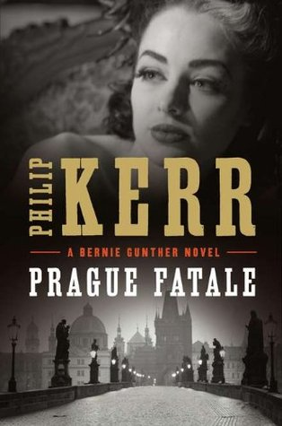 Prague Fatale (Bernie Gunther, #8)