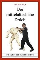 Der mittelalterliche Dolch (Mastering the Art of Arms 1)