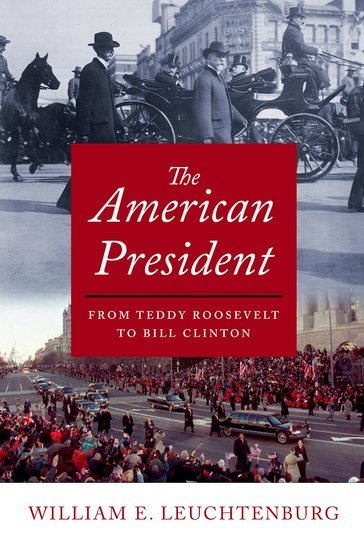 The American President  From Teddy Roosevelt to Bill Clinton