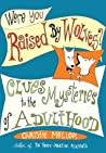 Were You Raised by Wolves?: Clues to the Mysteries of Adulthood