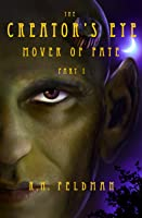 The Creator's Eye: Mover of Fate, Part I