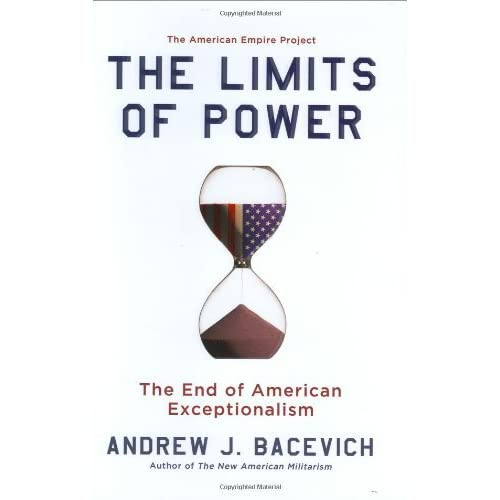 the limits of power the end of american exceptionalism by andrew the limits of power the end of american exceptionalism by andrew j bacevich