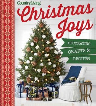 Country Living Christmas Joys: Decorating * Crafts * Recipes ...