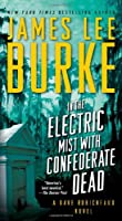 In the Electric Mist With Confederate Dead (Dave Robicheaux, #6)
