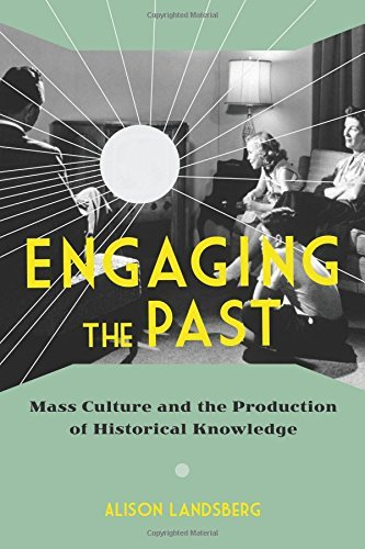 Engaging the Past Mass Culture and the Production of Historical Knowledge