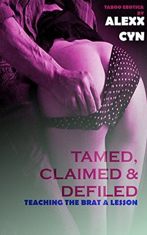 Tamed, Claimed and Defiled - Teaching the Brat a Lesson (ATM Hardcore Extreme Erotica) (Taboo Fertility First Time) (Unprotected Bareback) (Too Big Too Fit)