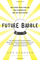 Future Babble: Why Expert Predictions Are Next to Worthless, and You Can Do Better