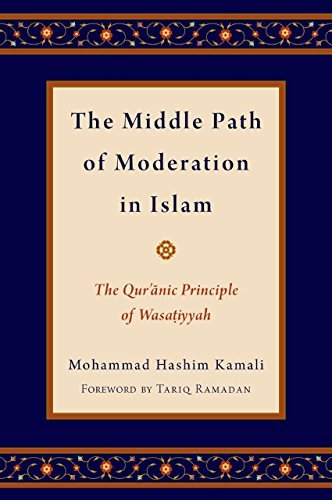 The Middle Path of Moderation in Islam The Qur'anic Principle of Wasatiyyah