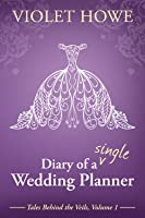 Diary of a Single Wedding Planner (Tales Behind the Veils, #1)
