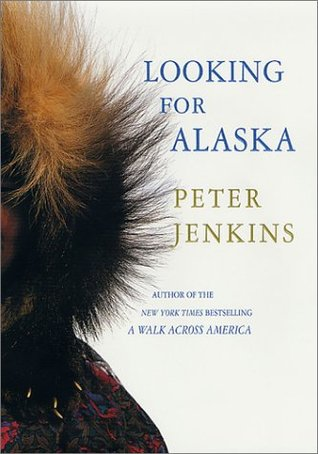 Looking for Alaska by Peter Jenkins on