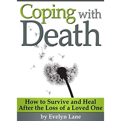 coping with death Coping with death most relevant verses psalm 23:1-6 for i am convinced that neither death, nor life, nor angels, nor principalities, nor things present, nor things to come, nor powers, nor height.