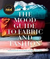Mood Guide to Fabric and Fashion: The Essential Guide from the World's Most Famous Fabric Store
