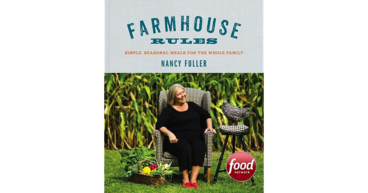 Farmhouse Rules Simple Seasonal Meals For The Whole Family By Nancy Fuller