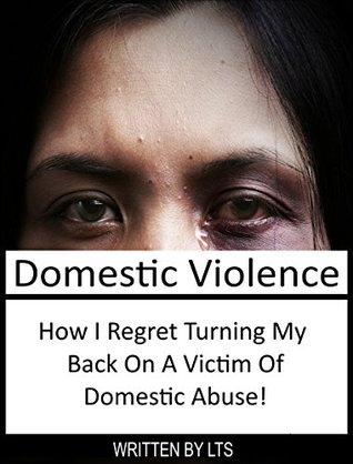 Domestic Violence: How I Regret Turning My Back On A Victim Of Domestic Abuse (Abuse, Partner Abuse, Spousal Abuse, Dysfunctional Relationship, Violence in Society)