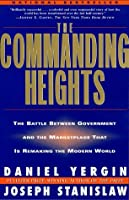 The Commanding Heights: The Battle Between Government & the Marketplace That Is Remaking the Modern World