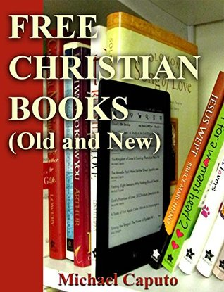 Free Christian Books: Old and New (Free Books For a Quick Download #1)