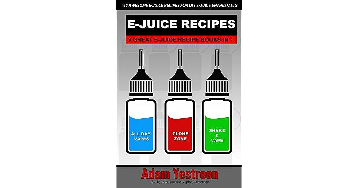 E-Juice Recipes: A Definitive Collection of 64 Awesome E