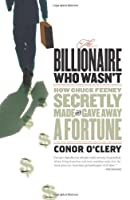 Billionaire Who Wasn't: How Chuck Feeney Made and Gave Away a Fortune